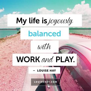 louise-hay-quotes-happiness-balanced-work-play3